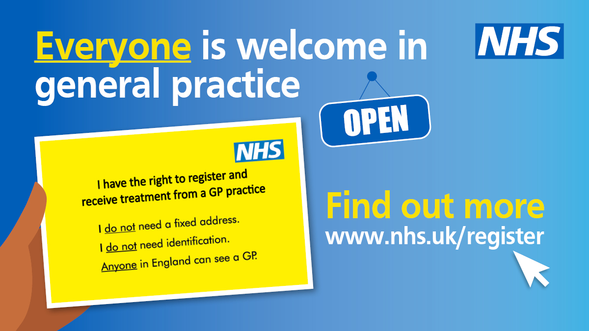 Everyone is welcome in general practice. I have the right to register and receive treatment from a GP practice. I do not need a fixed address. I do not need identification. Anyone in England can see a GP